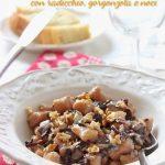 Taste&More – Gnocchetti di polenta con radicchio, gorgonzola e noci